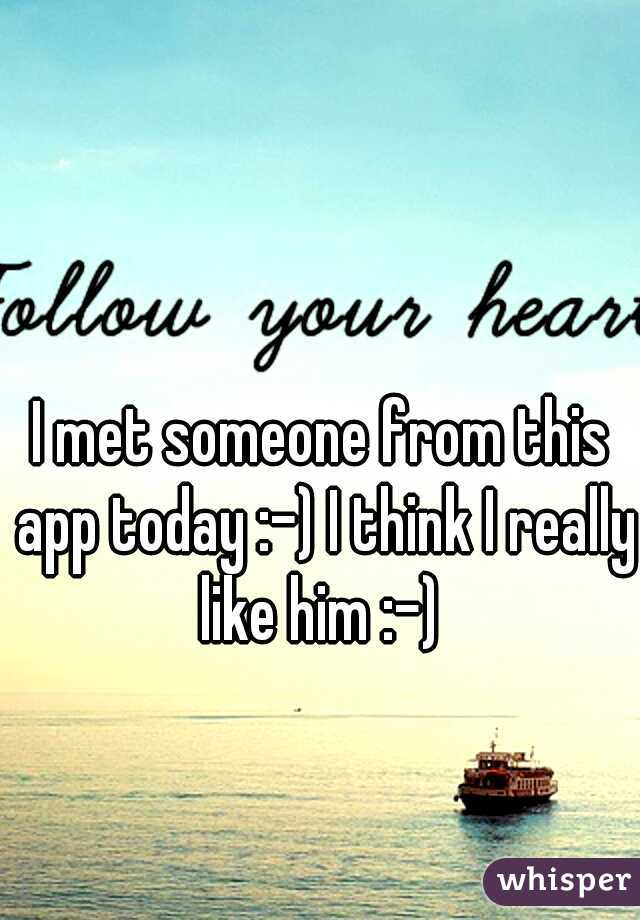 I met someone from this app today :-) I think I really like him :-)