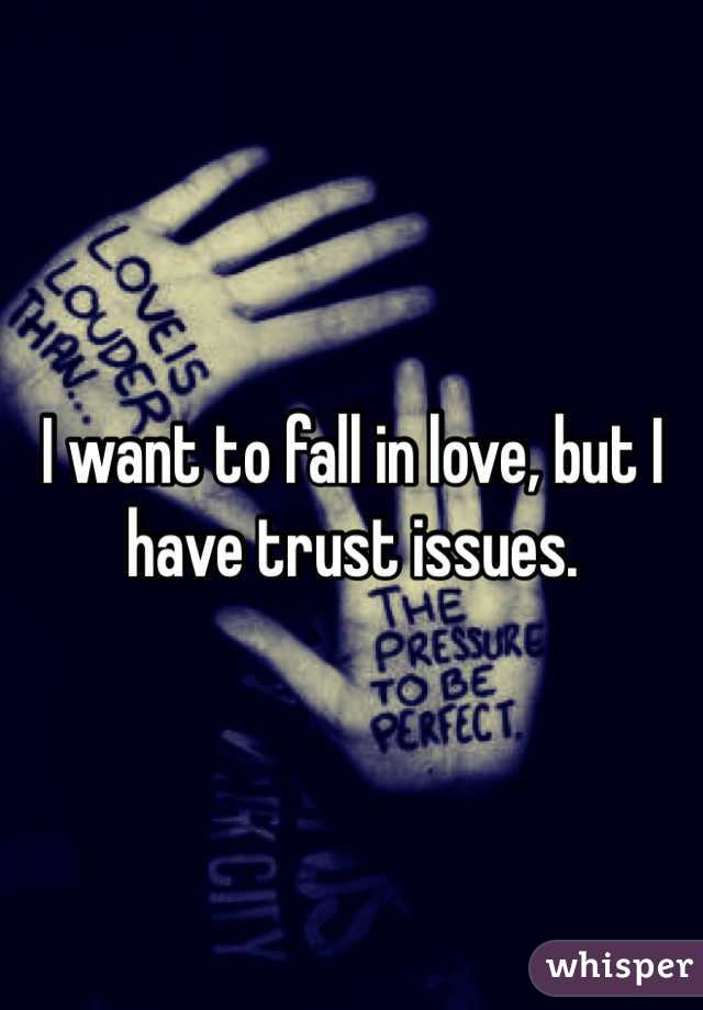 I want to fall in love, but I have trust issues.