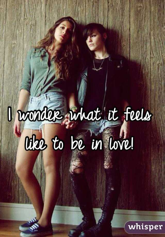 I wonder what it feels like to be in love!