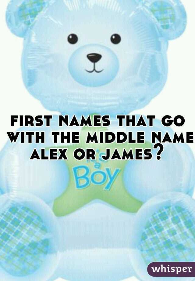 first names that go with the middle name alex or james?