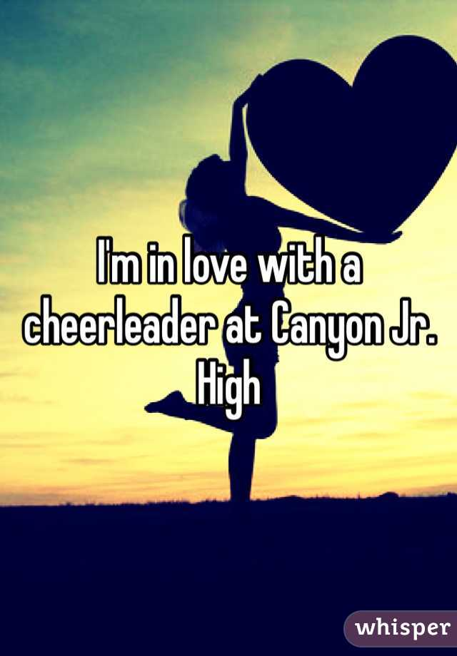 I'm in love with a cheerleader at Canyon Jr. High