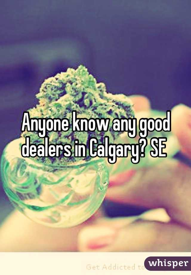 Anyone know any good dealers in Calgary? SE