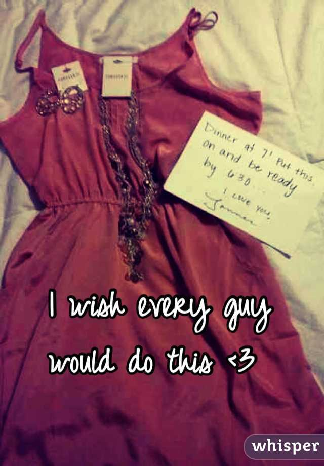 I wish every guy would do this <3