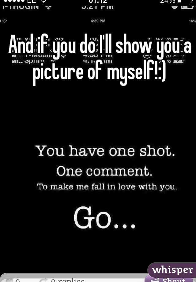 And if you do I'll show you a picture of myself!:)