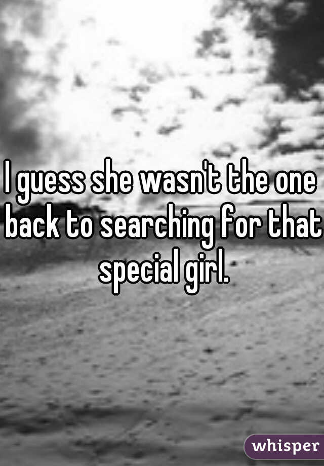 I guess she wasn't the one back to searching for that special girl.
