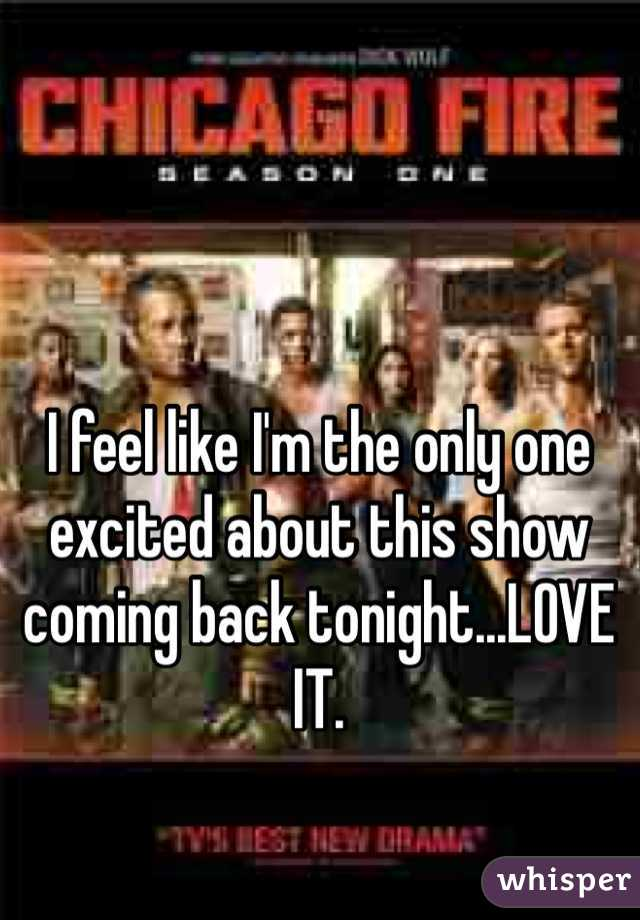 I feel like I'm the only one excited about this show coming back tonight...LOVE IT.