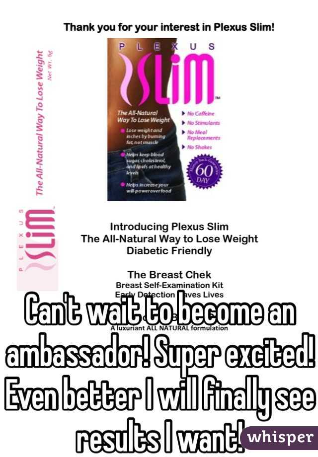 Can't wait to become an ambassador! Super excited! Even better I will finally see results I want!