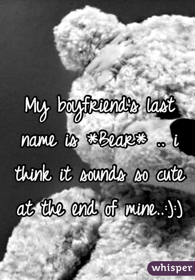My boyfriend's last name is *Bear* .. i think it sounds so cute at the end of mine..:):)