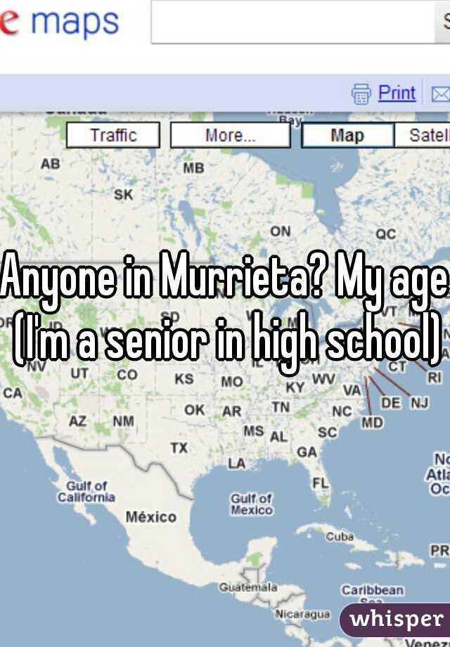 Anyone in Murrieta? My age (I'm a senior in high school)