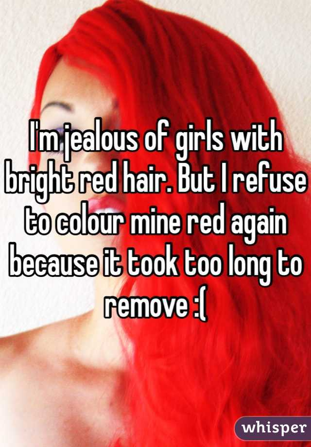 I'm jealous of girls with bright red hair. But I refuse to colour mine red again because it took too long to remove :(