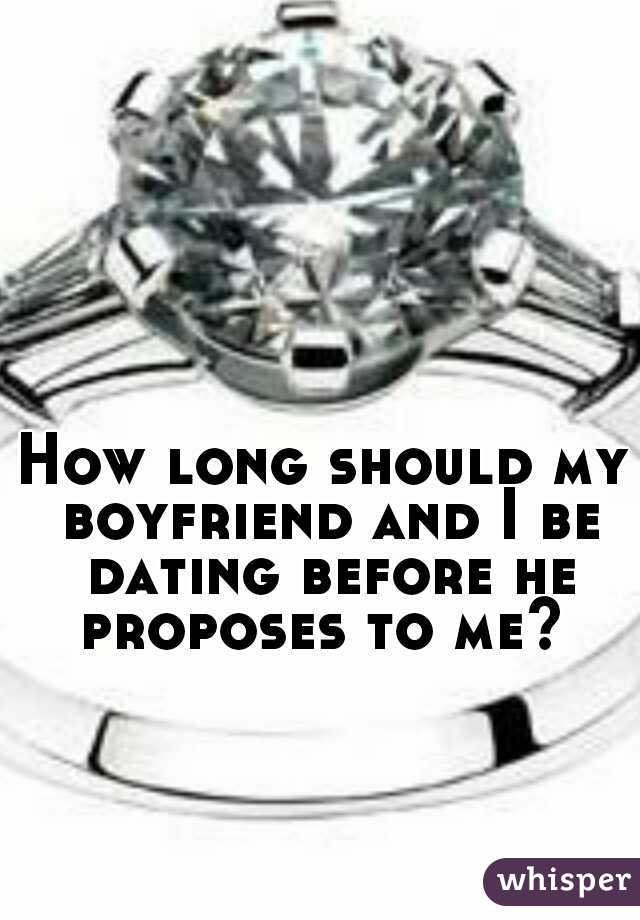 How long should my boyfriend and I be dating before he proposes to me?