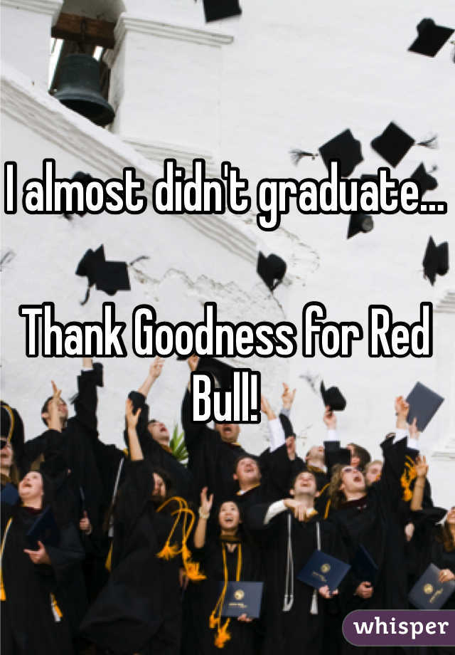 I almost didn't graduate…