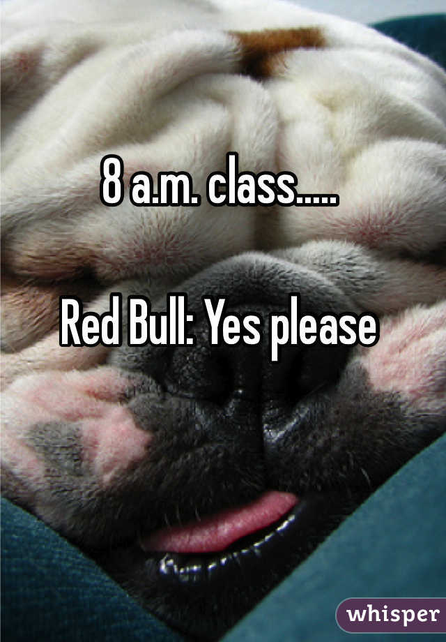 8 a.m. class…..