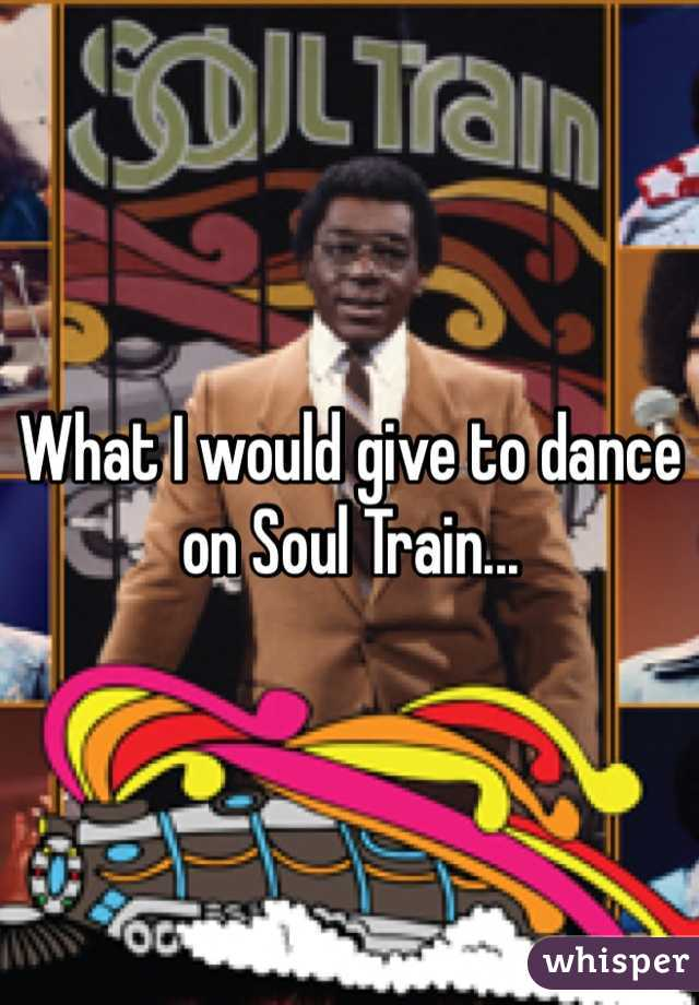 What I would give to dance on Soul Train...