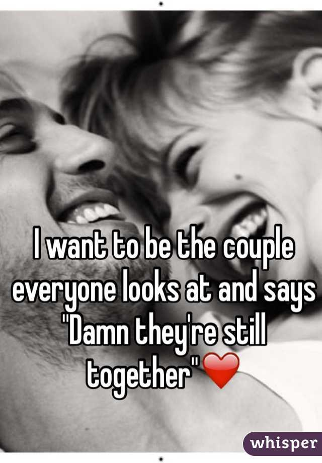 """I want to be the couple everyone looks at and says """"Damn they're still together""""❤️"""