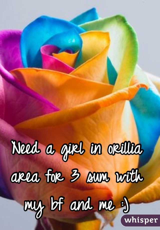 Need a girl in orillia area for 3 sum with my bf and me :)