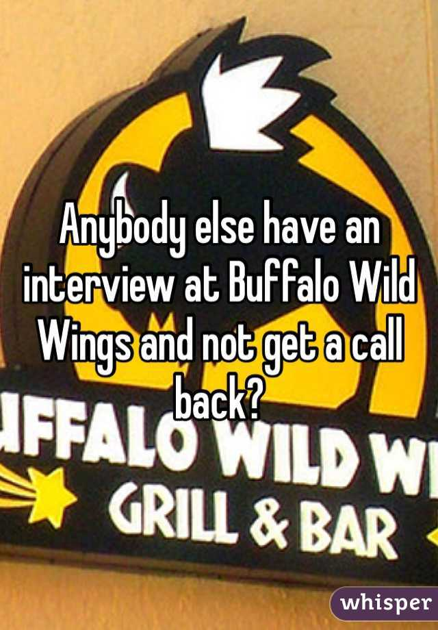 Anybody else have an interview at Buffalo Wild Wings and not get a call back?
