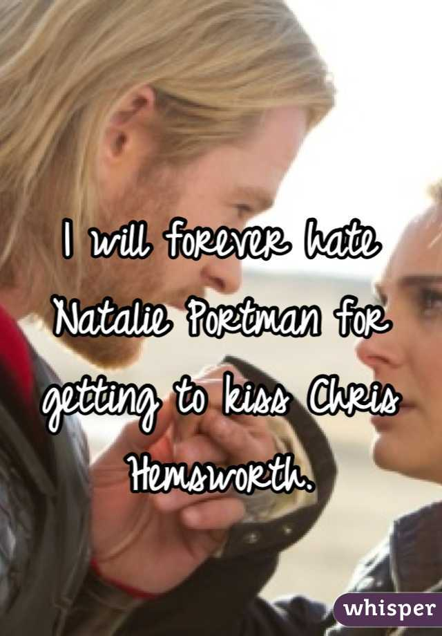 I will forever hate Natalie Portman for getting to kiss Chris Hemsworth.