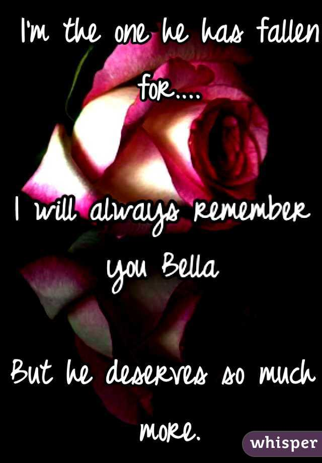 I'm the one he has fallen for....      But he deserves so much more.  Someone better....