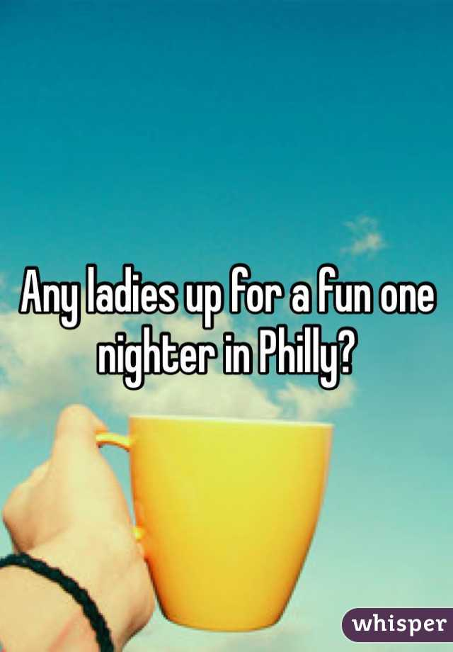Any ladies up for a fun one nighter in Philly?