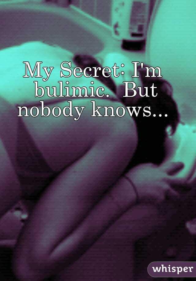 My Secret: I'm bulimic.  But nobody knows...