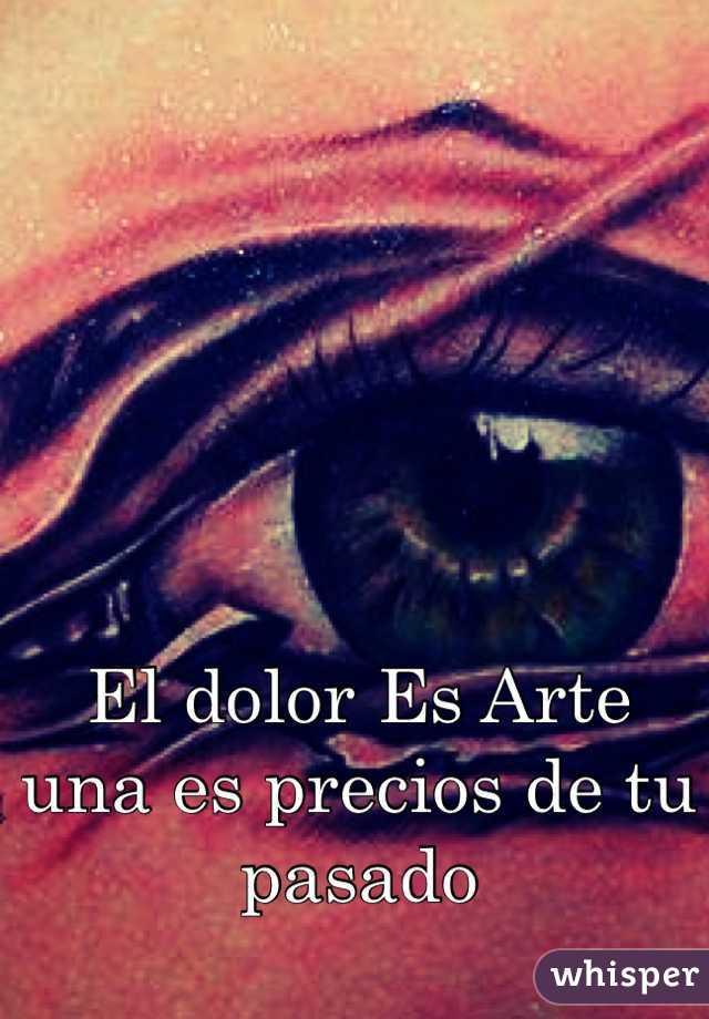 El dolor Es Arte  una es precios de tu pasado