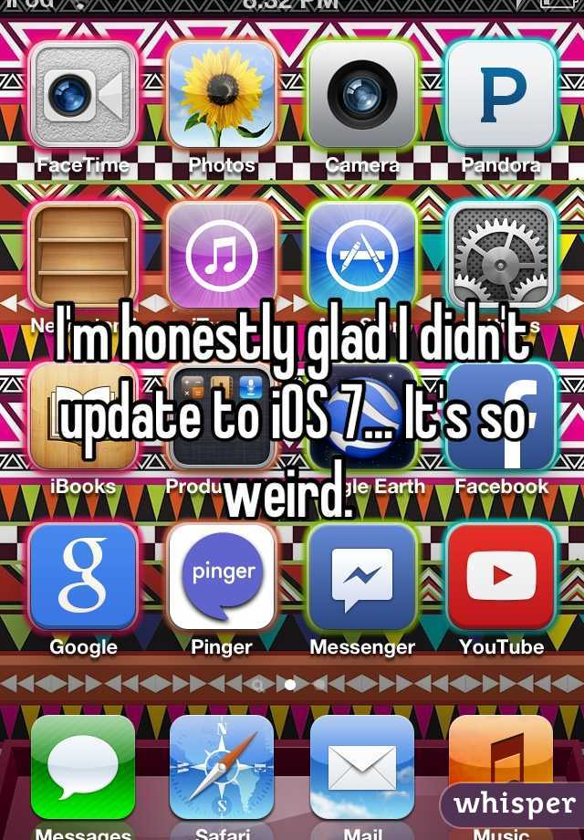 I'm honestly glad I didn't update to iOS 7... It's so weird.