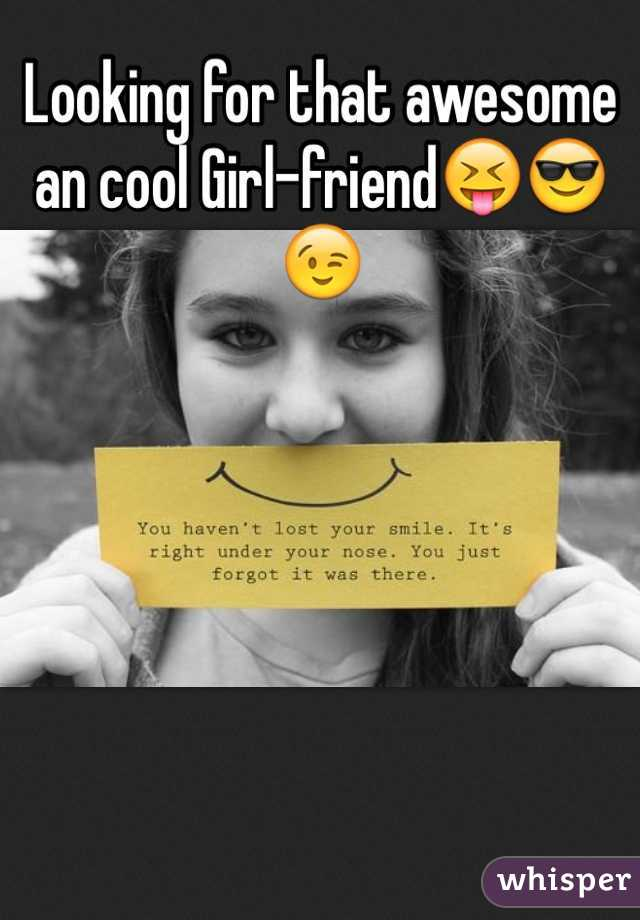 Looking for that awesome an cool Girl-friend😝😎😉