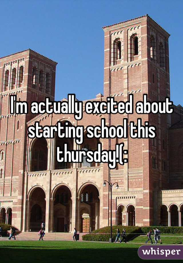 I'm actually excited about starting school this thursday!(: