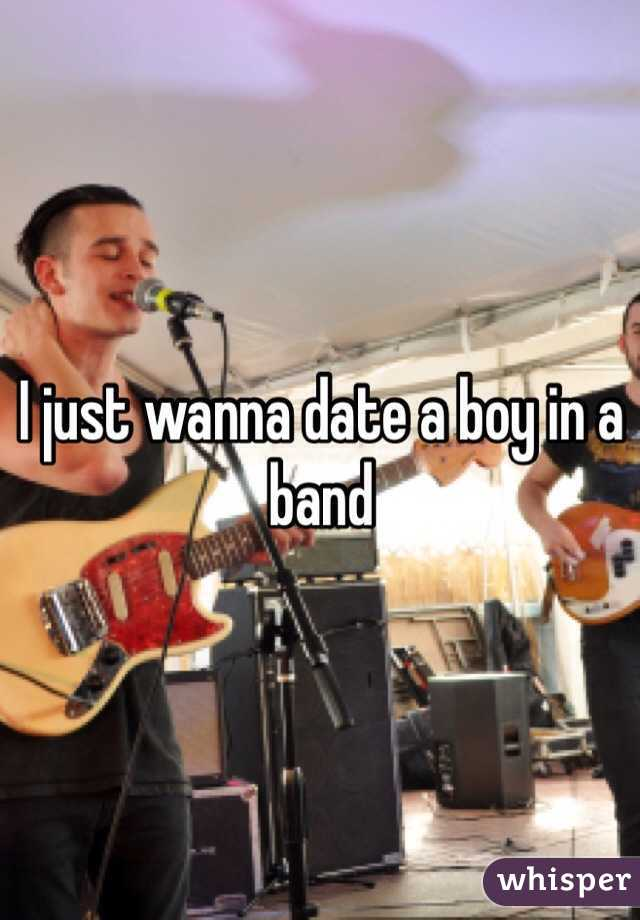 I just wanna date a boy in a band