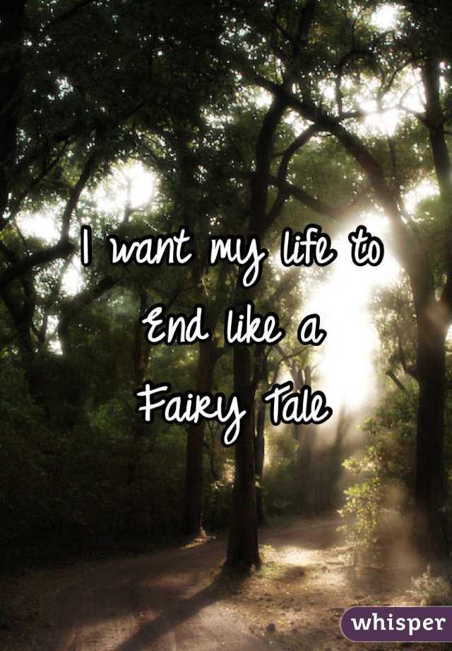 I want my life to End like a  Fairy Tale