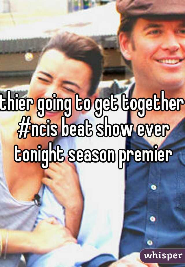 thier going to get together #ncis beat show ever tonight season premier