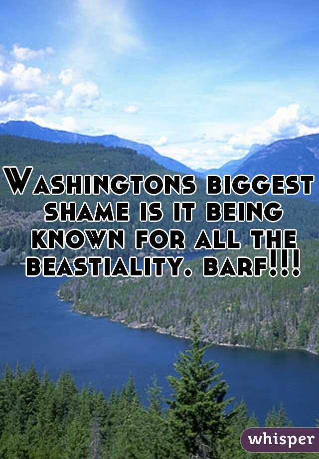 Washingtons biggest shame is it being known for all the beastiality. barf!!!