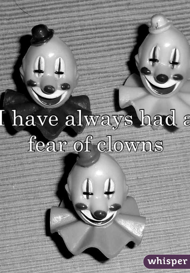 I have always had a fear of clowns
