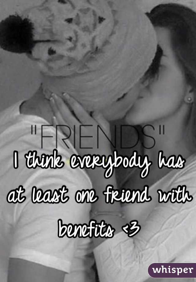 I think everybody has at least one friend with benefits <3