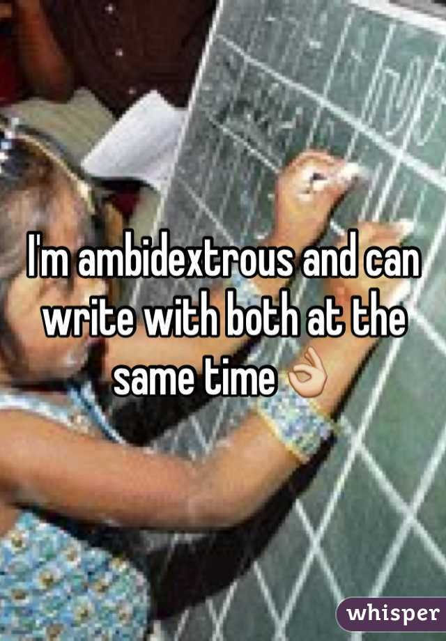 I'm ambidextrous and can write with both at the same time👌