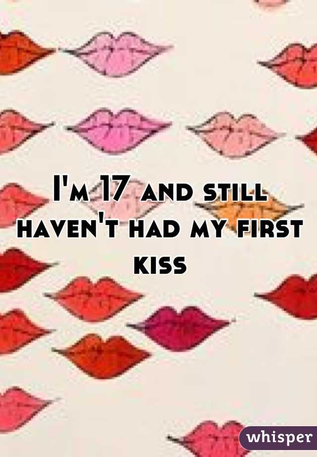I'm 17 and still haven't had my first kiss