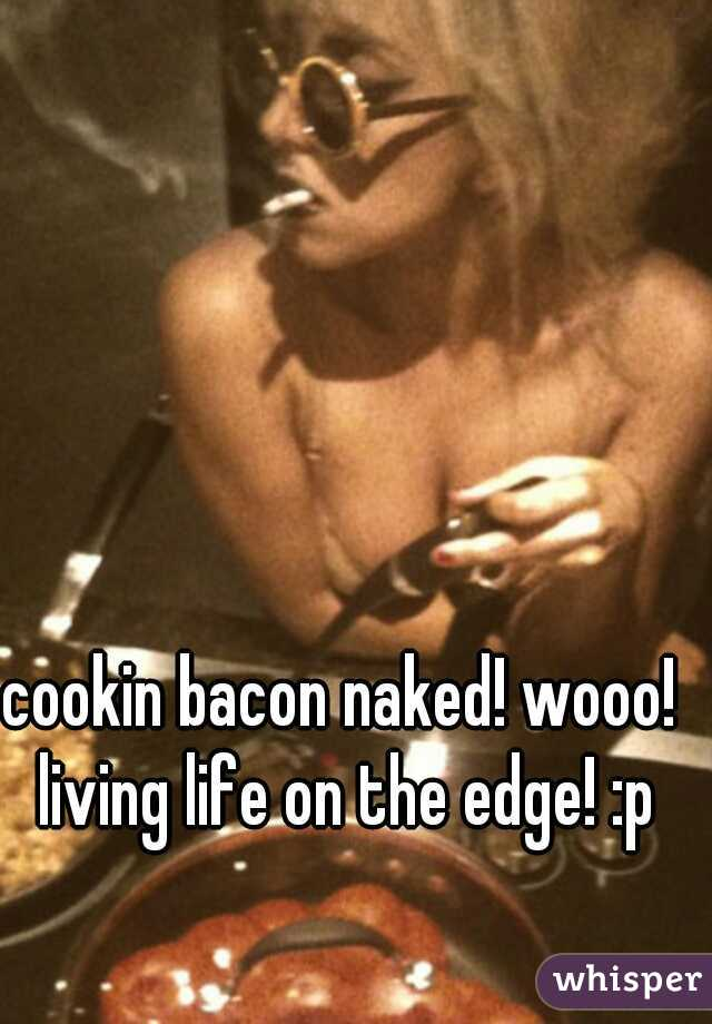 Bacon with a naked