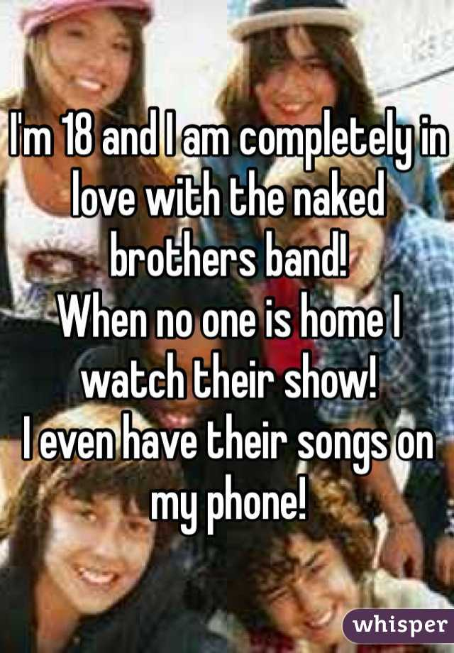 I'm 18 and I am completely in love with the naked brothers band!  When no one is home I watch their show!  I even have their songs on my phone!