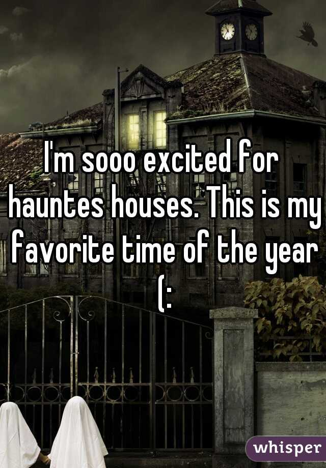 I'm sooo excited for hauntes houses. This is my favorite time of the year (: