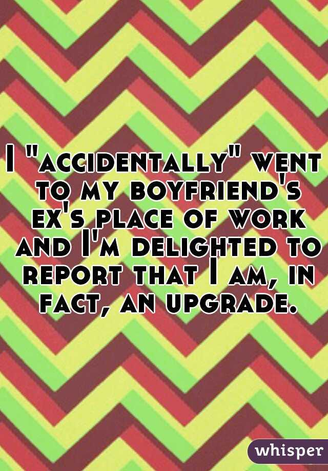 """I """"accidentally"""" went to my boyfriend's ex's place of work and I'm delighted to report that I am, in fact, an upgrade."""