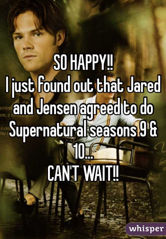 SO HAPPY!! I just found out that Jared and Jensen agreed to do Supernatural seasons 9 & 10... CAN'T WAIT!!