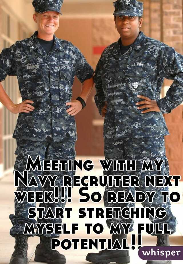 Meeting with my Navy recruiter next week!!! So ready to start stretching myself to my full potential!!