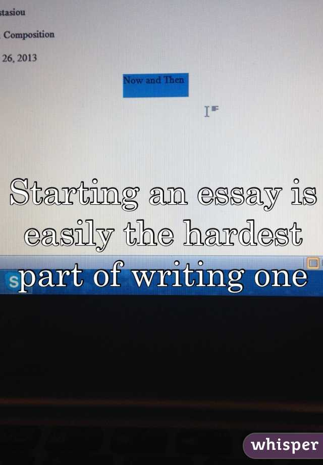 Starting an essay is easily the hardest part of writing one
