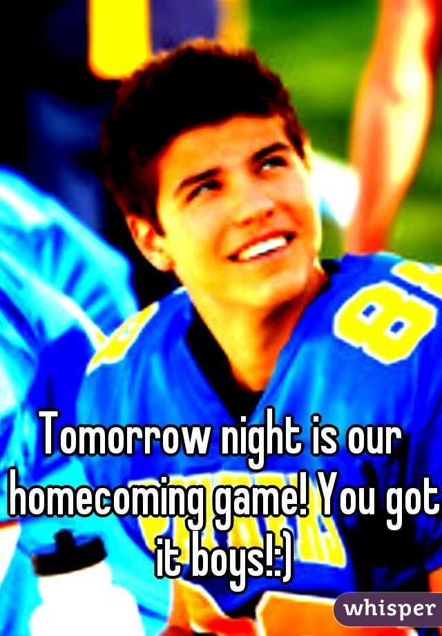 Tomorrow night is our homecoming game! You got it boys!:)