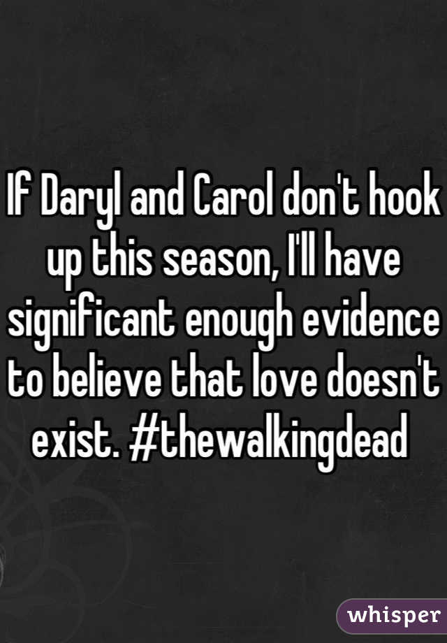 If Daryl and Carol don't hook up this season, I'll have significant enough evidence to believe that love doesn't exist. #thewalkingdead