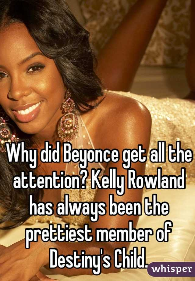 Why did Beyonce get all the attention? Kelly Rowland has always been the prettiest member of Destiny's Child.