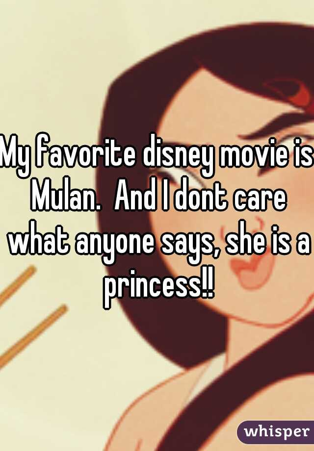 My favorite disney movie is Mulan.  And I dont care what anyone says, she is a princess!!