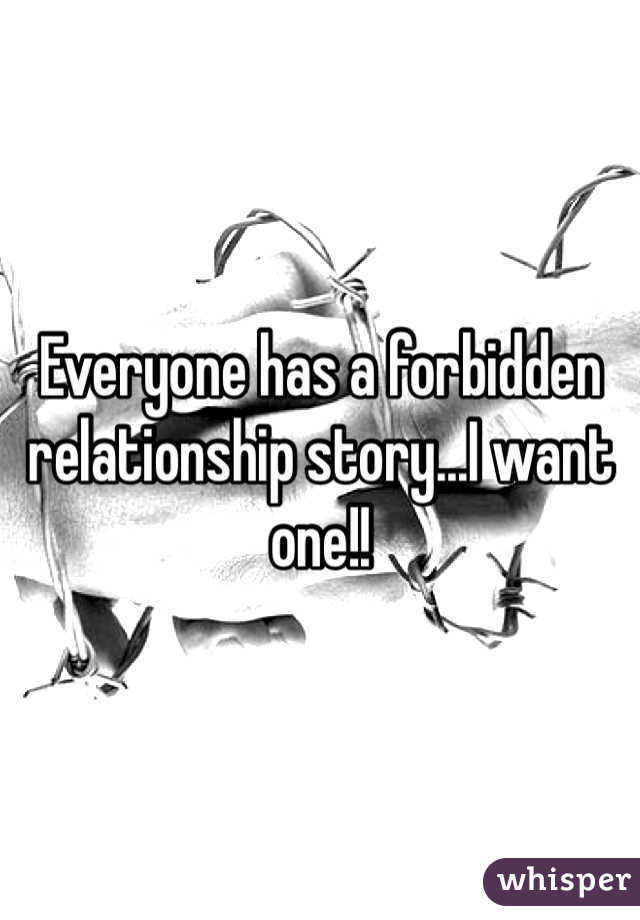 Everyone has a forbidden relationship story...I want one!!