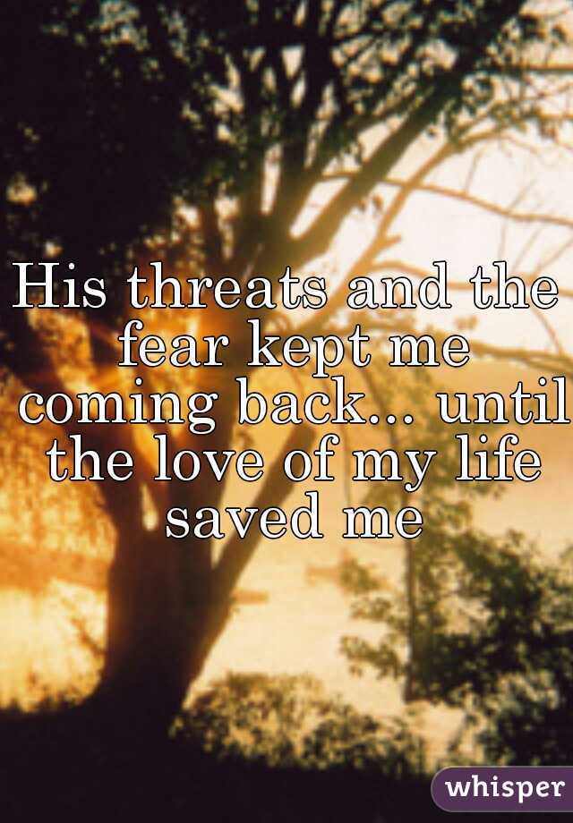 His threats and the fear kept me coming back... until the love of my life saved me